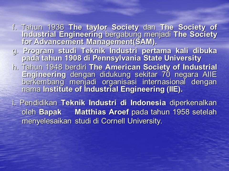 f. Tahun 1936 The taylor Society dan The Society of Industrial Engineering bergabung menjadi The Society for Advancement Management(SAM).