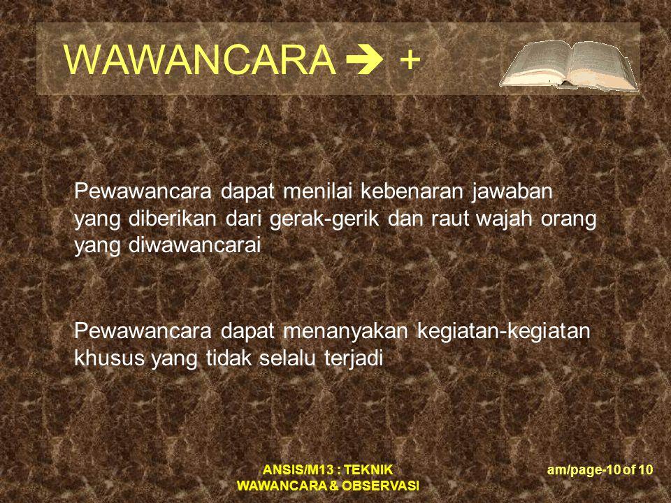 WAWANCARA  + Pewawancara dapat menilai kebenaran jawaban yang diberikan dari gerak-gerik dan raut wajah orang yang diwawancarai.