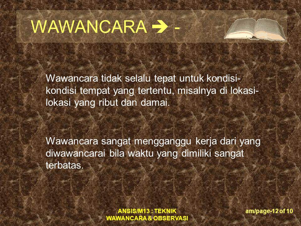 WAWANCARA  - Wawancara tidak selalu tepat untuk kondisi-kondisi tempat yang tertentu, misalnya di lokasi-lokasi yang ribut dan damai.