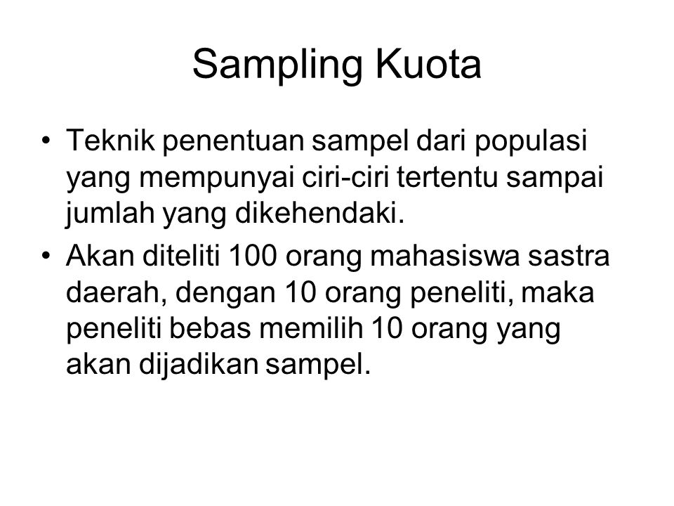 Sampling Kuota Teknik penentuan sampel dari populasi yang mempunyai ciri-ciri tertentu sampai jumlah yang dikehendaki.