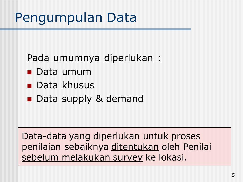 Pengumpulan Data Pada umumnya diperlukan : Data umum Data khusus