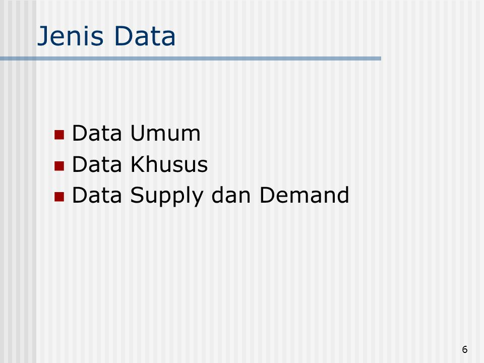 Jenis Data Data Umum Data Khusus Data Supply dan Demand