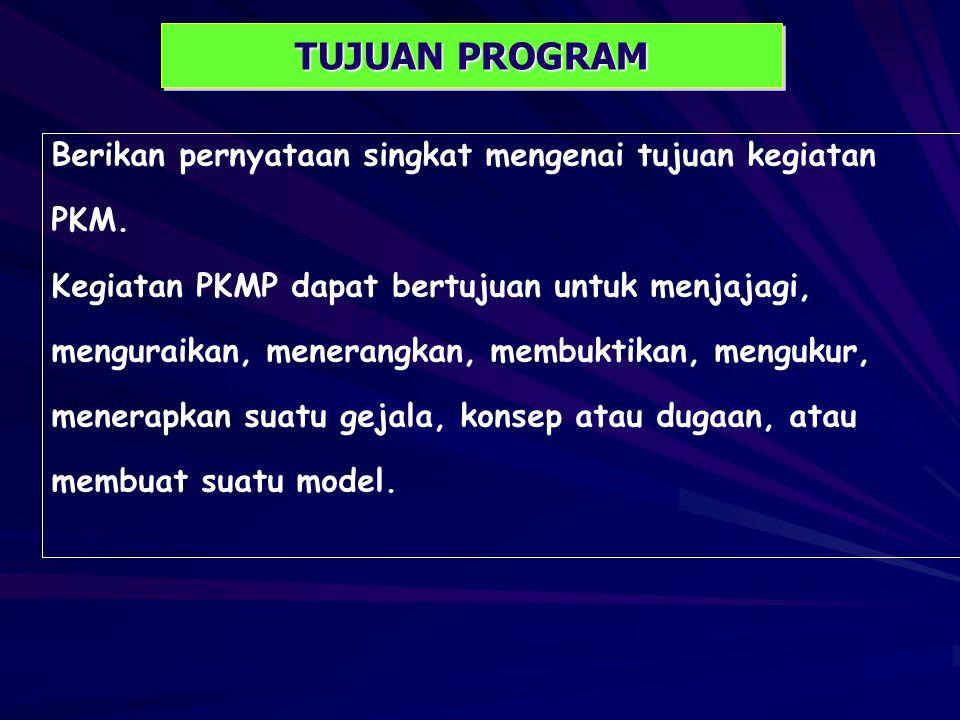 TUJUAN PROGRAM Berikan pernyataan singkat mengenai tujuan kegiatan PKM.