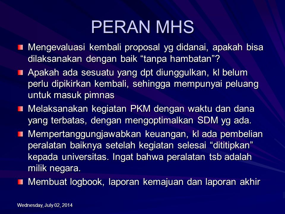 PERAN MHS Mengevaluasi kembali proposal yg didanai, apakah bisa dilaksanakan dengan baik tanpa hambatan