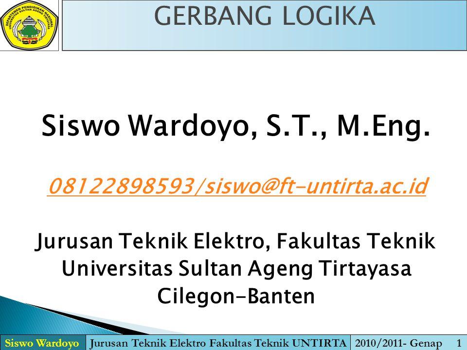Siswo Wardoyo, S.T., M.Eng. GERBANG LOGIKA