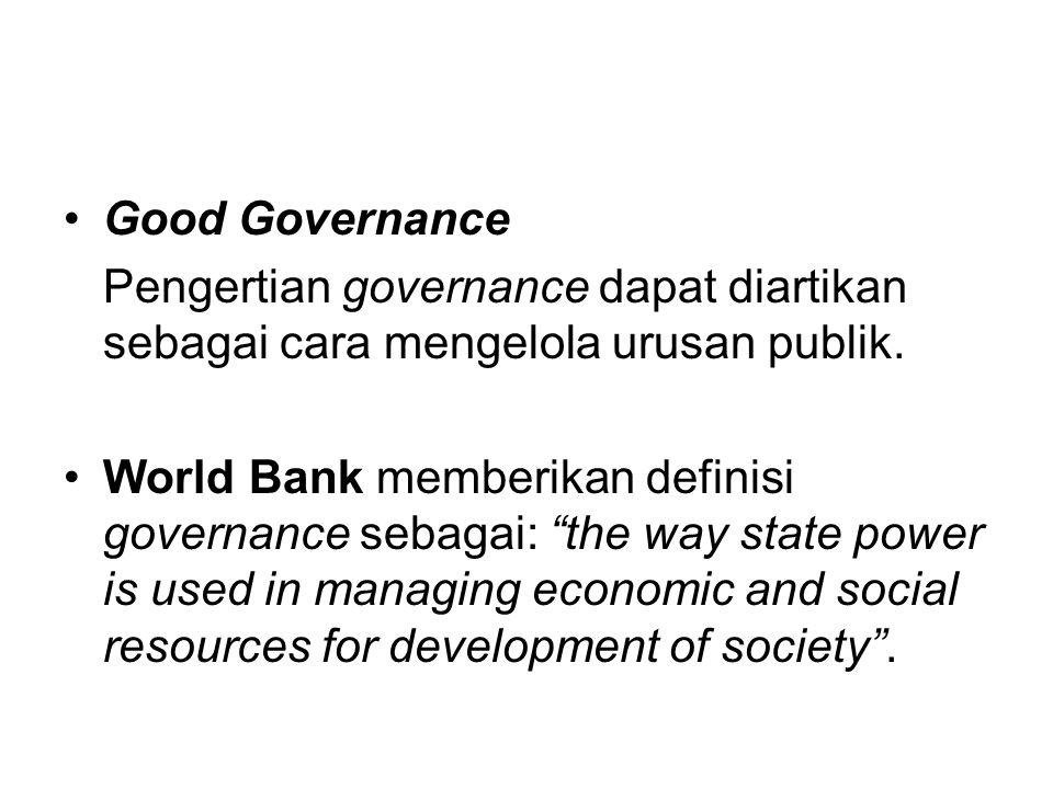 Good Governance Pengertian governance dapat diartikan sebagai cara mengelola urusan publik.