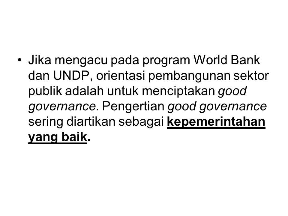 Jika mengacu pada program World Bank dan UNDP, orientasi pembangunan sektor publik adalah untuk menciptakan good governance.