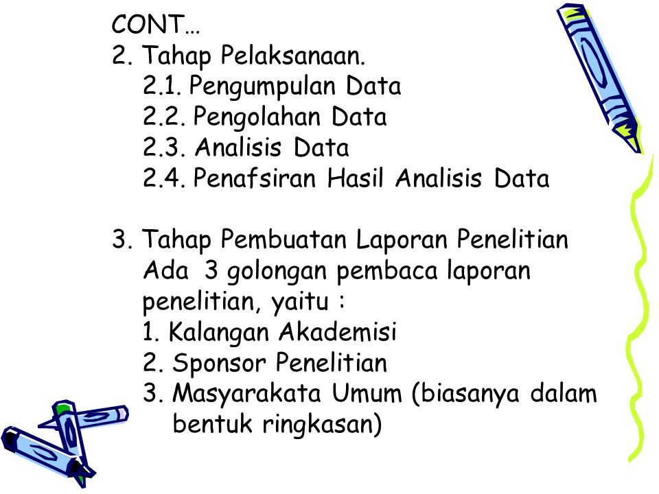 CONT… 2. Tahap Pelaksanaan. 2.1. Pengumpulan Data. 2.2. Pengolahan Data. 2.3. Analisis Data. 2.4. Penafsiran Hasil Analisis Data.