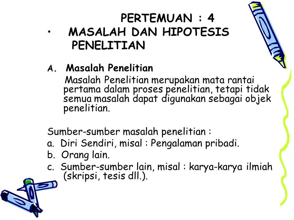 PERTEMUAN : 4 MASALAH DAN HIPOTESIS PENELITIAN