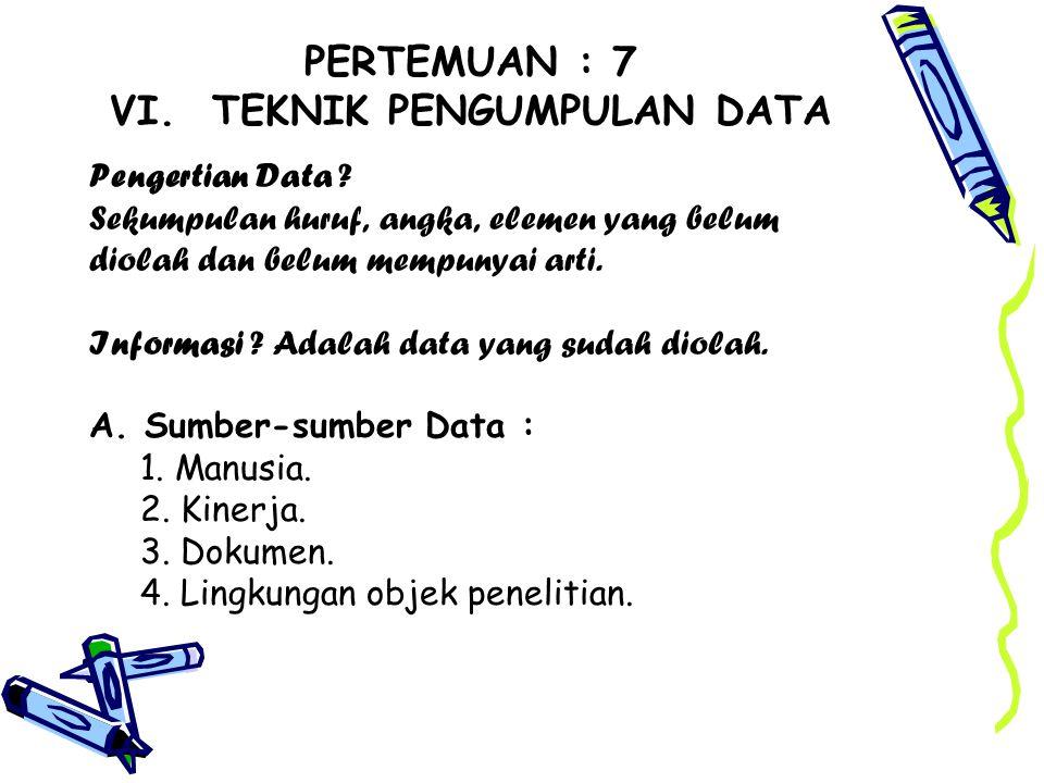 PERTEMUAN : 7 VI. TEKNIK PENGUMPULAN DATA