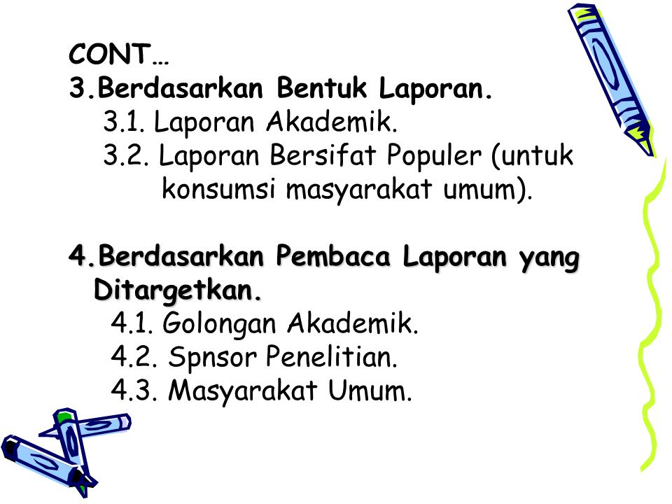 CONT… 3.Berdasarkan Bentuk Laporan. 3.1. Laporan Akademik. 3.2. Laporan Bersifat Populer (untuk. konsumsi masyarakat umum).