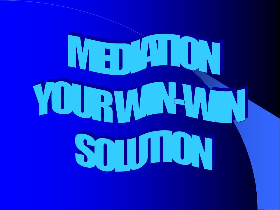 MEDIATION YOUR WIN-WIN SOLUTION