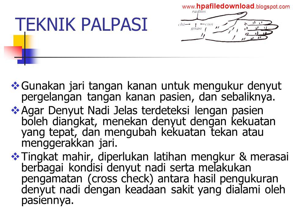 www.hpafiledownload.blogspot.com TEKNIK PALPASI. Gunakan jari tangan kanan untuk mengukur denyut pergelangan tangan kanan pasien, dan sebaliknya.