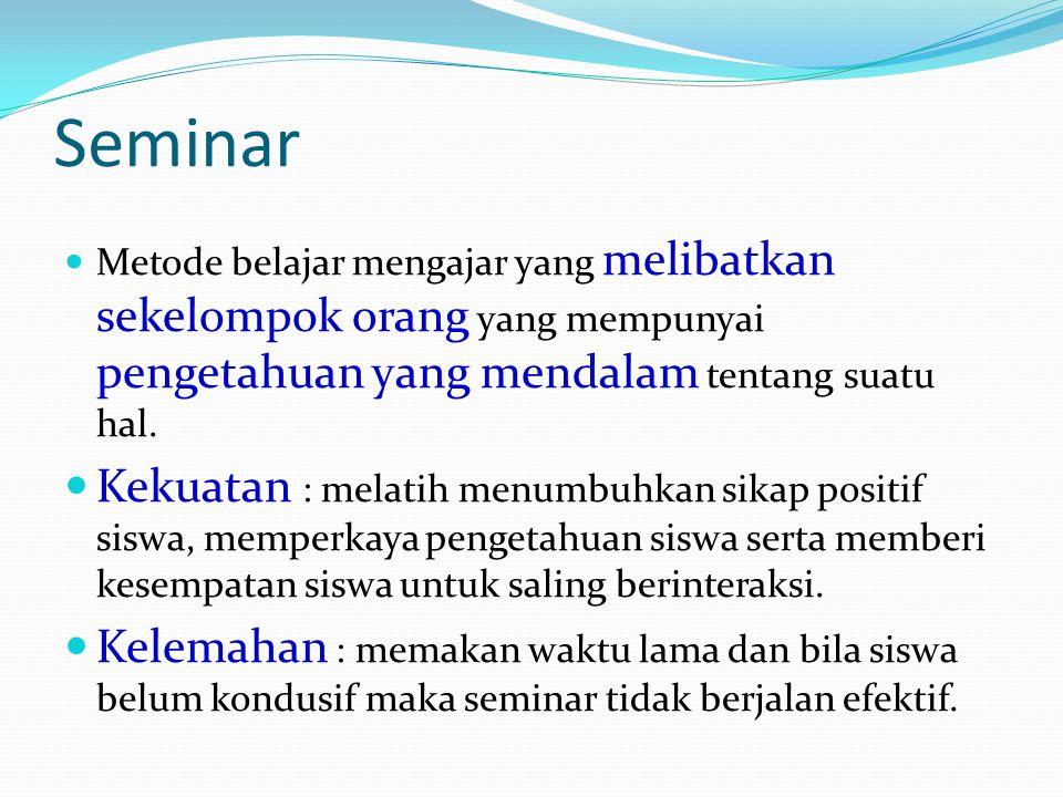 Seminar Metode belajar mengajar yang melibatkan sekelompok orang yang mempunyai pengetahuan yang mendalam tentang suatu hal.