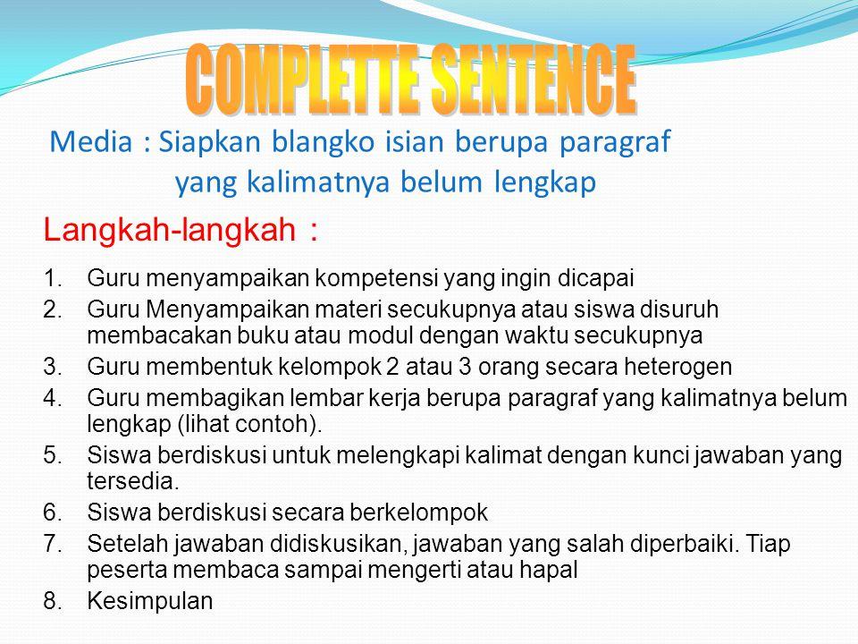 COMPLETTE SENTENCE Media : Siapkan blangko isian berupa paragraf yang kalimatnya belum lengkap. Langkah-langkah :