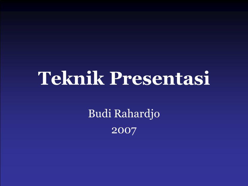 Teknik Presentasi Budi Rahardjo 2007