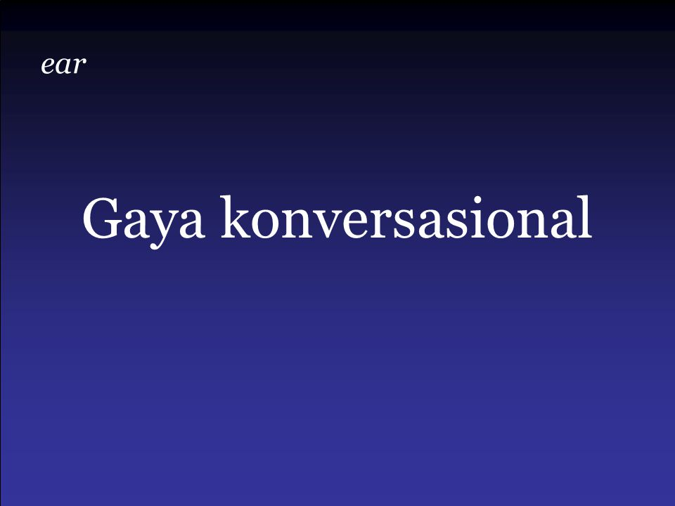 ear Gaya konversasional