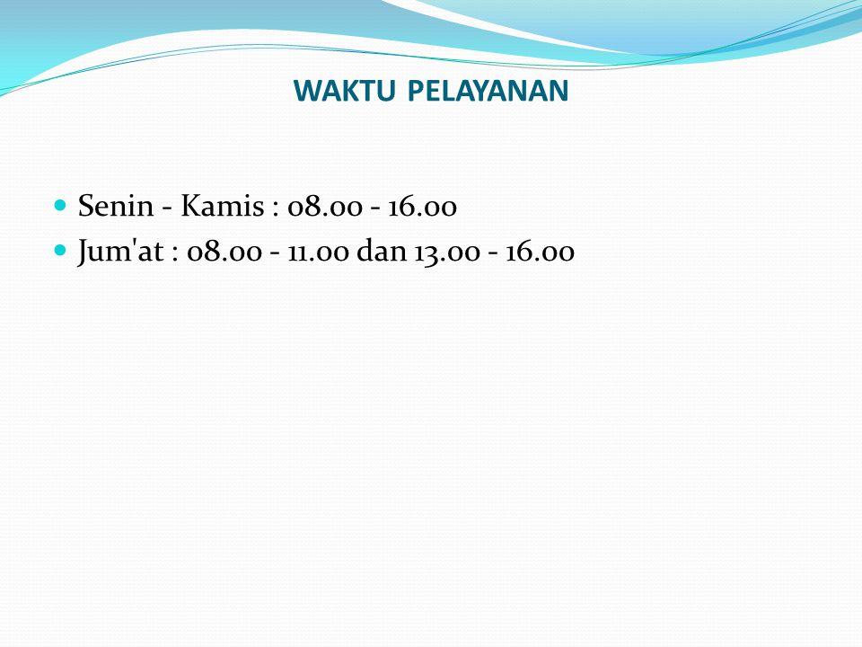 WAKTU PELAYANAN Senin - Kamis : 08.00 - 16.00