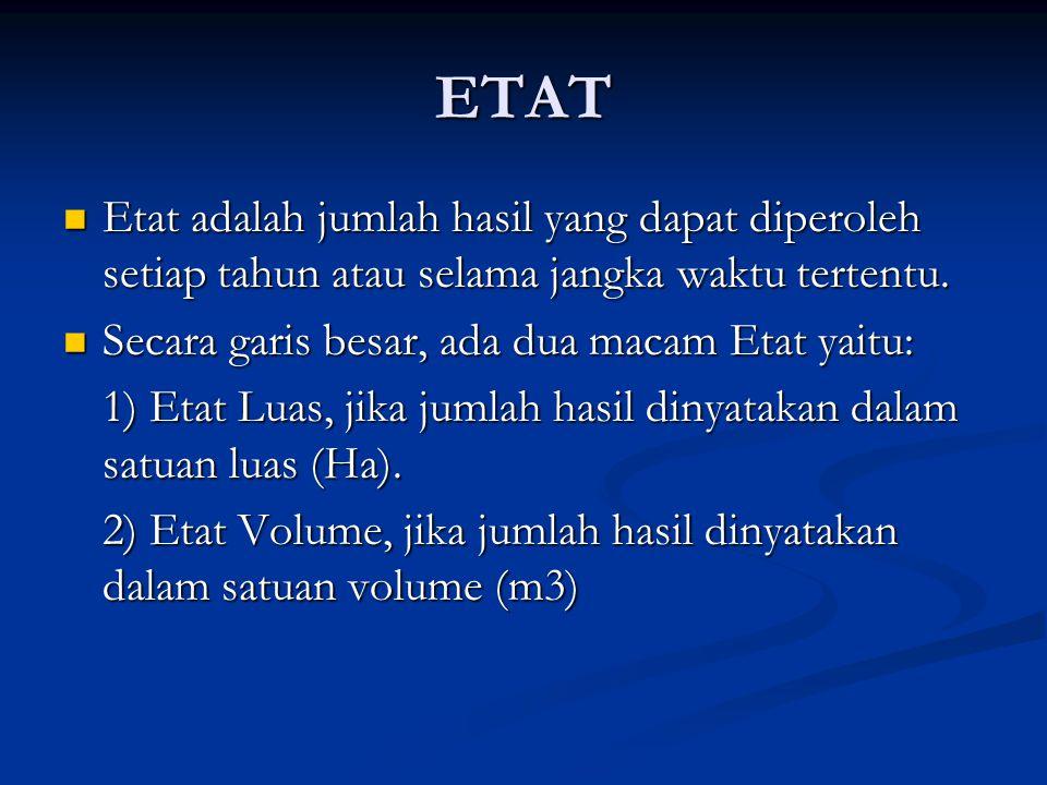 ETAT Etat adalah jumlah hasil yang dapat diperoleh setiap tahun atau selama jangka waktu tertentu. Secara garis besar, ada dua macam Etat yaitu: