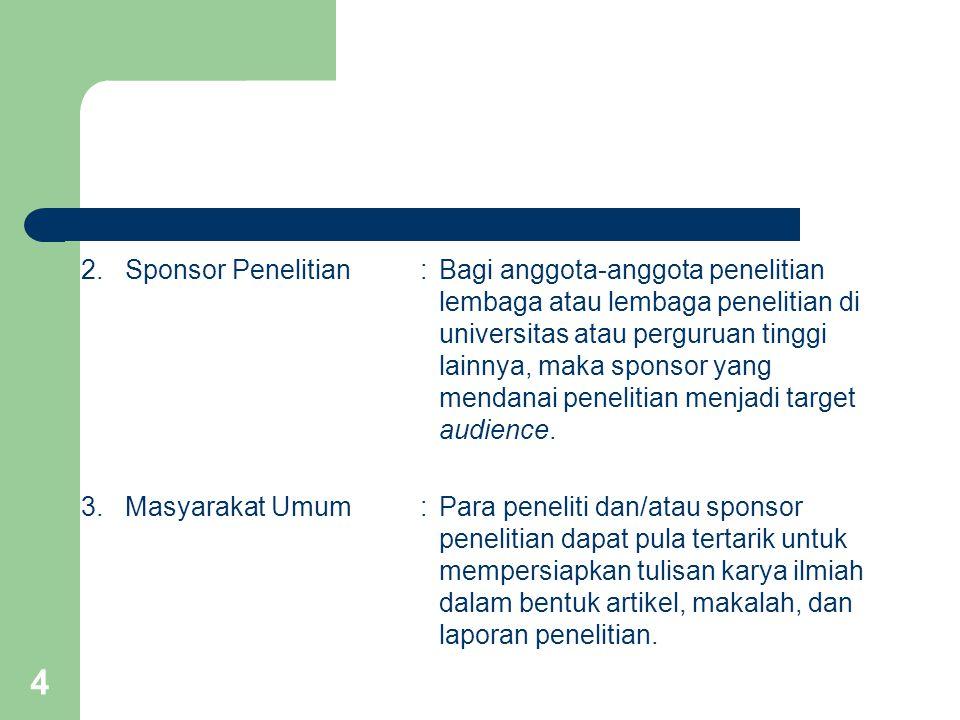 2. Sponsor Penelitian : Bagi anggota-anggota penelitian lembaga atau lembaga penelitian di universitas atau perguruan tinggi lainnya, maka sponsor yang mendanai penelitian menjadi target audience.