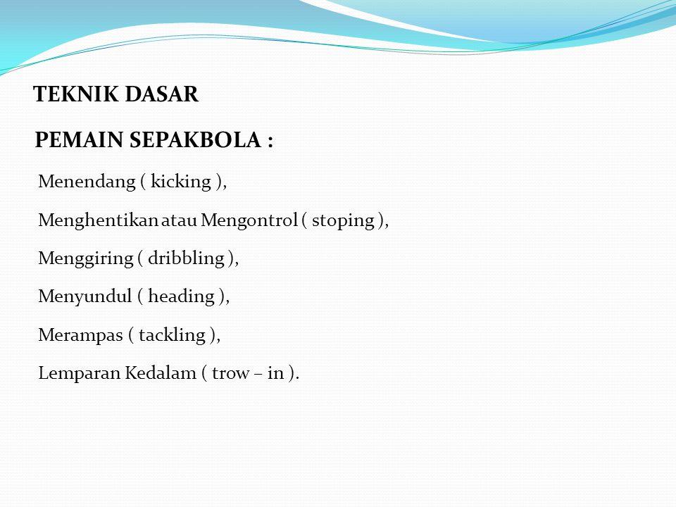PEMAIN SEPAKBOLA : TEKNIK DASAR Menendang ( kicking ),