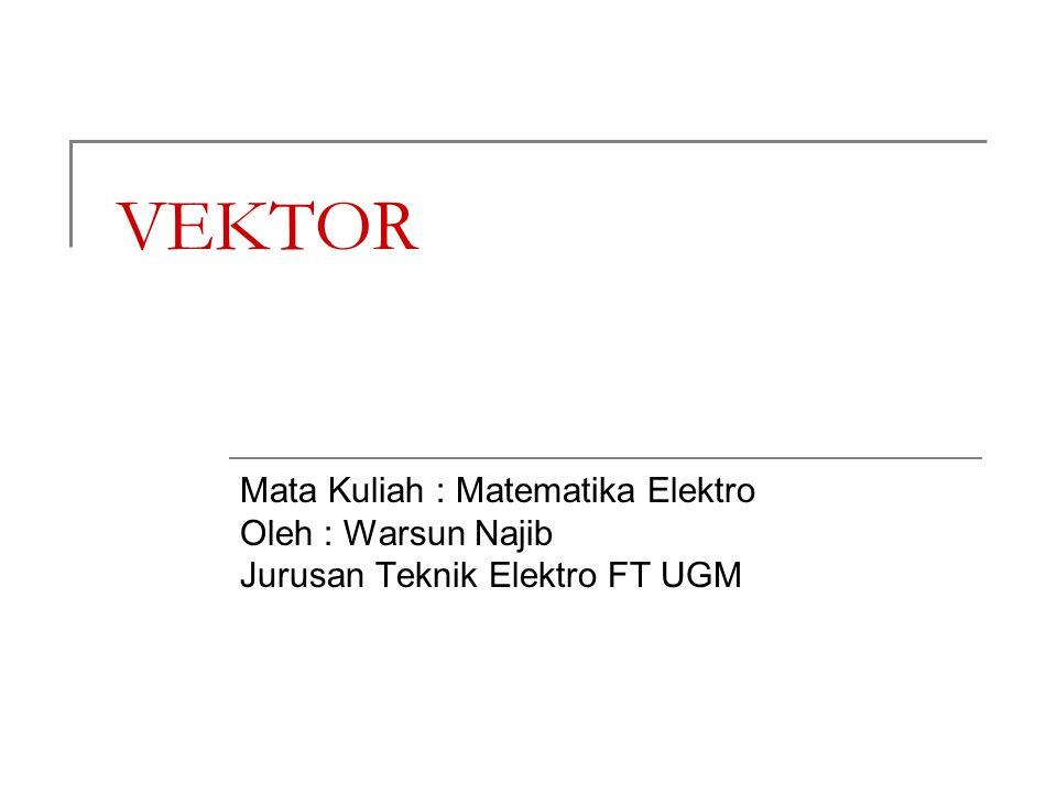 VEKTOR Mata Kuliah : Matematika Elektro Oleh : Warsun Najib