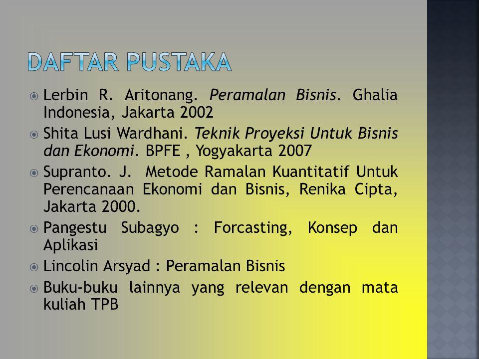 Daftar Pustaka Lerbin R. Aritonang. Peramalan Bisnis. Ghalia Indonesia, Jakarta 2002.