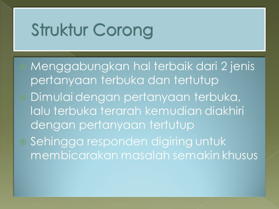 Struktur Corong Menggabungkan hal terbaik dari 2 jenis pertanyaan terbuka dan tertutup.