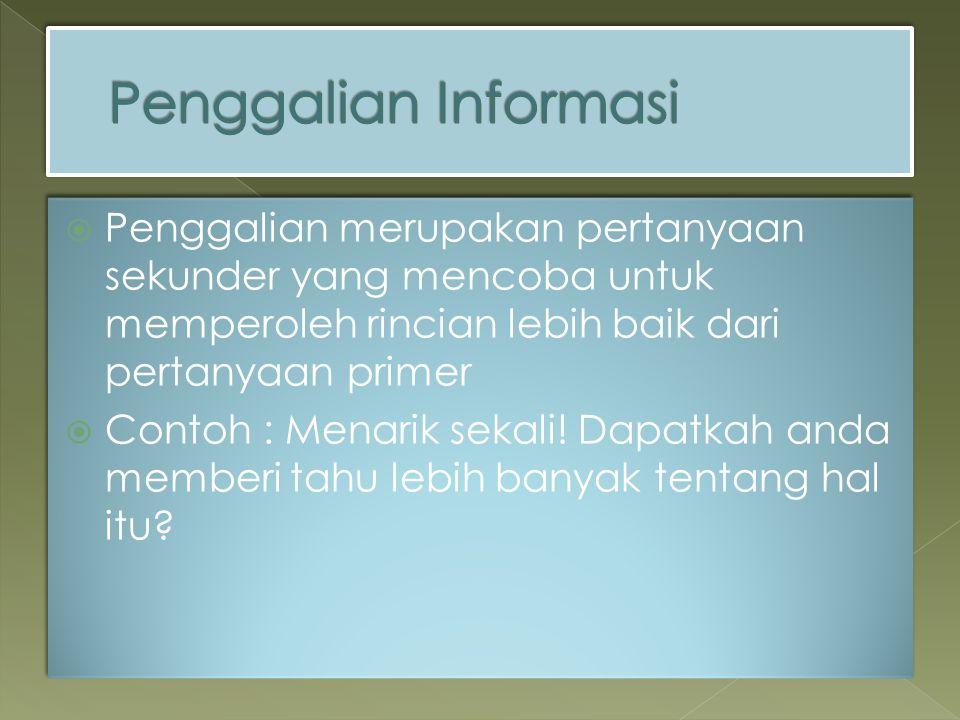 Penggalian Informasi Penggalian merupakan pertanyaan sekunder yang mencoba untuk memperoleh rincian lebih baik dari pertanyaan primer.