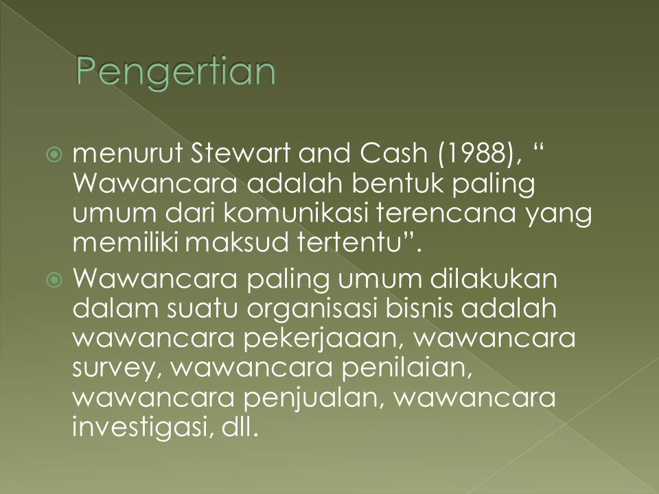 Pengertian menurut Stewart and Cash (1988), Wawancara adalah bentuk paling umum dari komunikasi terencana yang memiliki maksud tertentu .