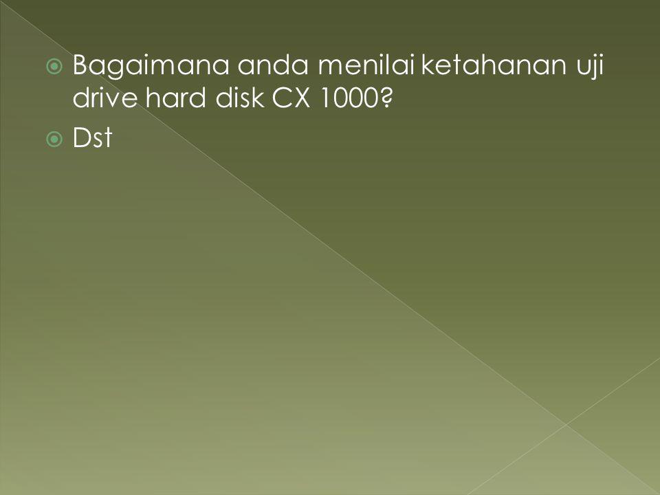 Bagaimana anda menilai ketahanan uji drive hard disk CX 1000