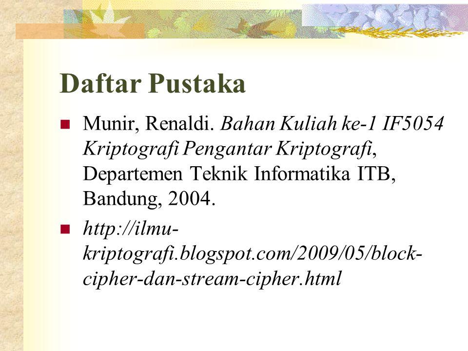 Daftar Pustaka Munir, Renaldi. Bahan Kuliah ke-1 IF5054 Kriptografi Pengantar Kriptografi, Departemen Teknik Informatika ITB, Bandung, 2004.