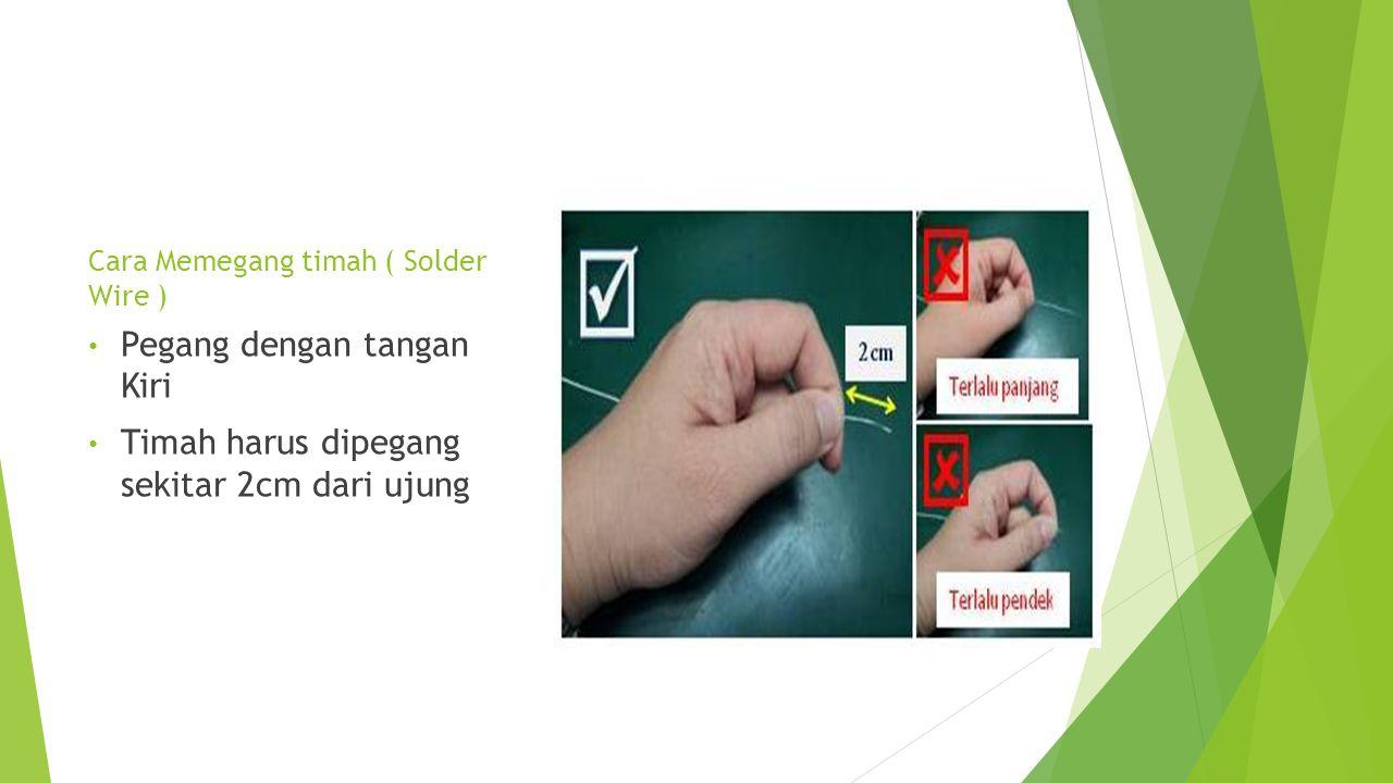 Cara Memegang timah ( Solder Wire )