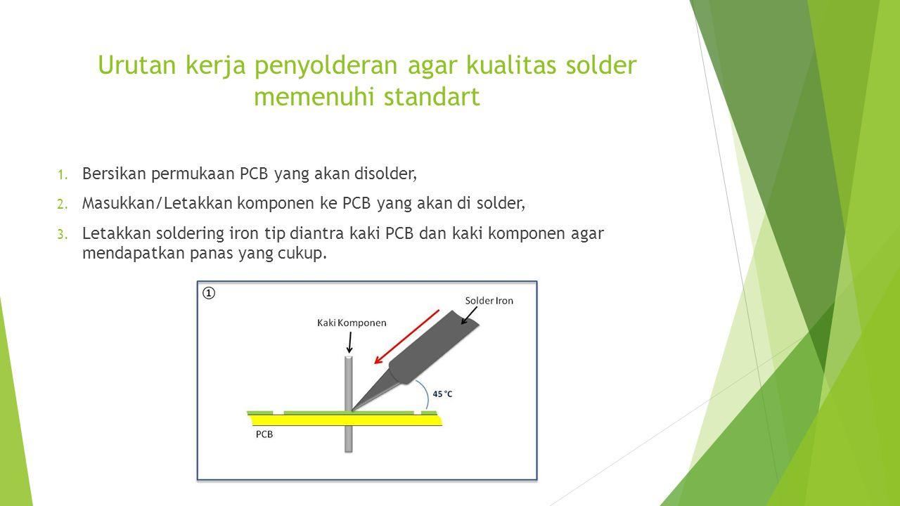 Urutan kerja penyolderan agar kualitas solder memenuhi standart