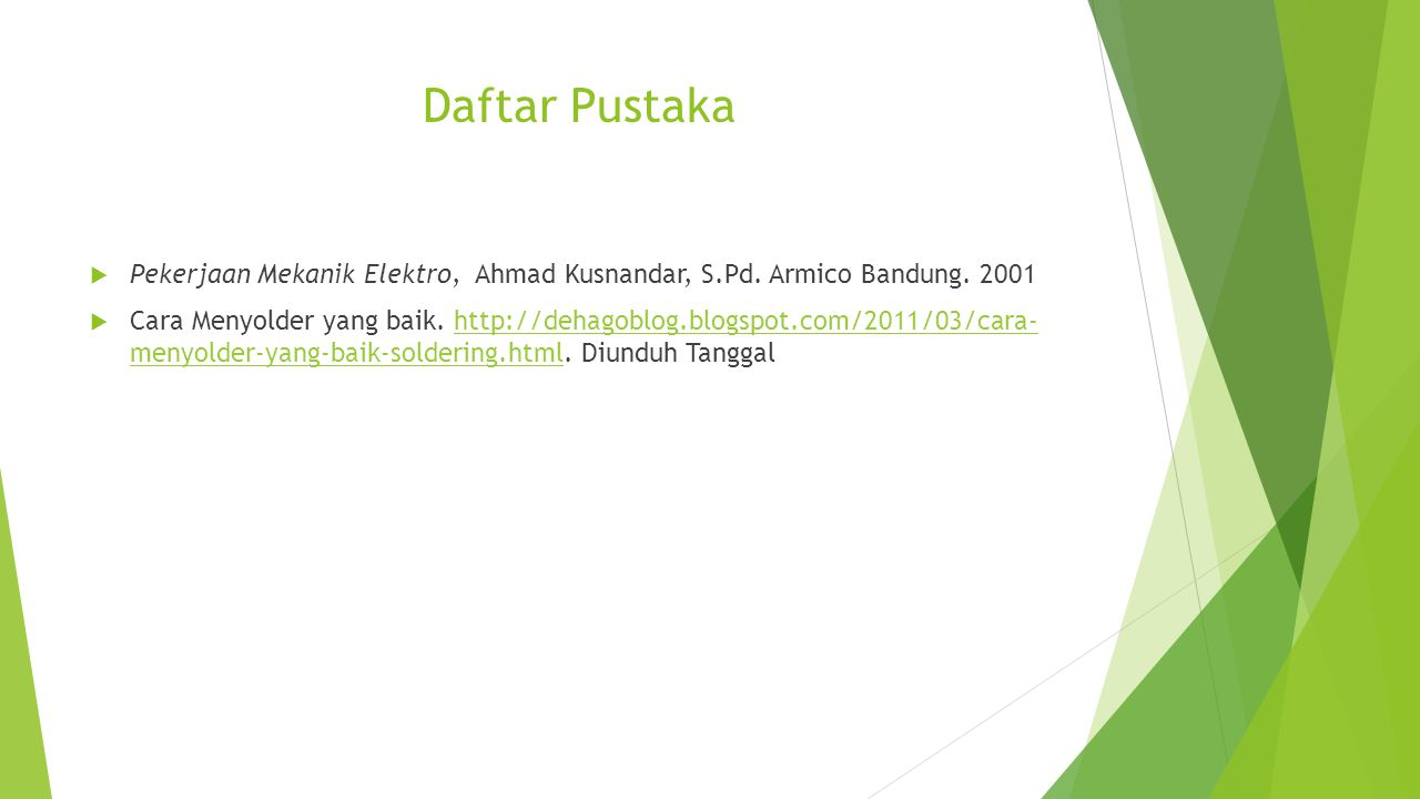 Daftar Pustaka Pekerjaan Mekanik Elektro, Ahmad Kusnandar, S.Pd. Armico Bandung. 2001.