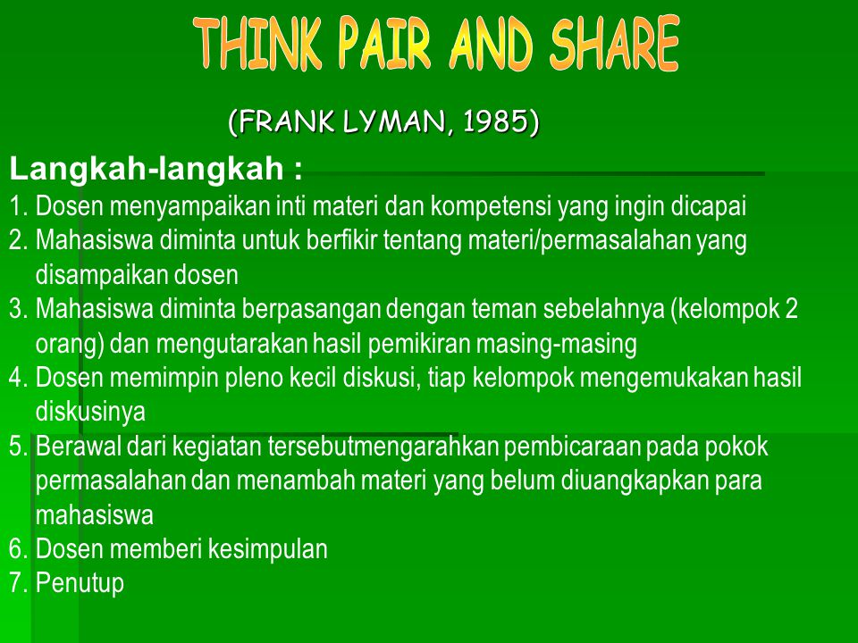 THINK PAIR AND SHARE Langkah-langkah : (FRANK LYMAN, 1985)