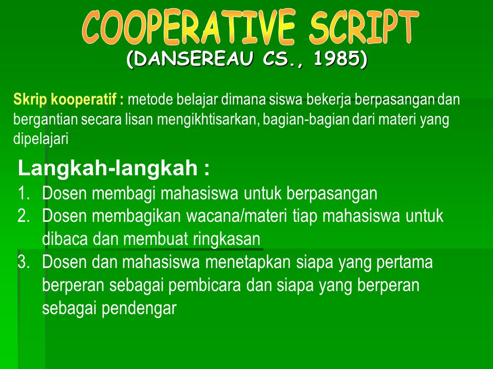 COOPERATIVE SCRIPT Langkah-langkah : (DANSEREAU CS., 1985)