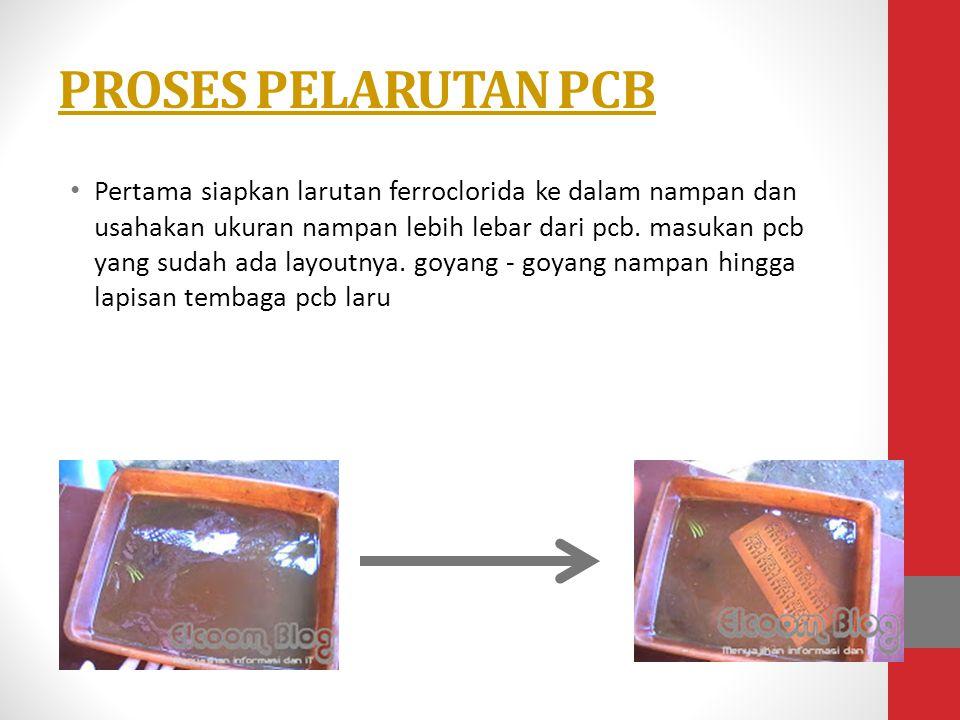 PROSES PELARUTAN PCB