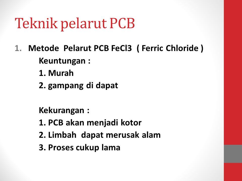 Teknik pelarut PCB Metode Pelarut PCB FeCl3 ( Ferric Chloride )