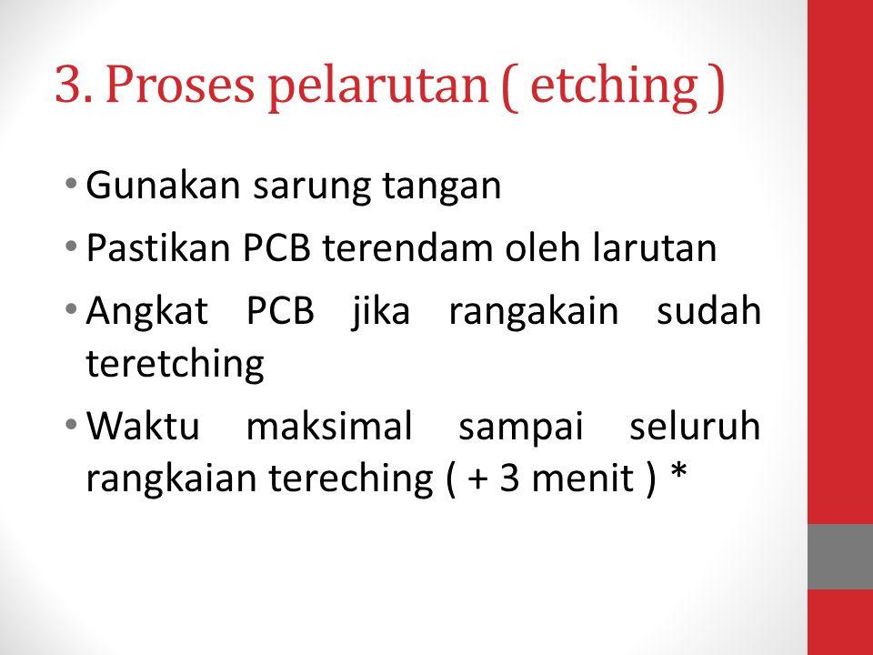 3. Proses pelarutan ( etching )