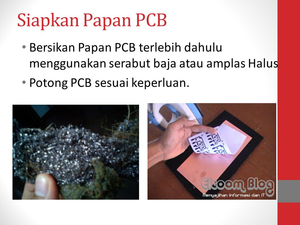 Siapkan Papan PCB Bersikan Papan PCB terlebih dahulu menggunakan serabut baja atau amplas Halus.