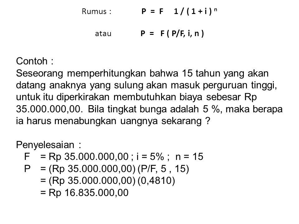 Rumus : P = F 1 / ( 1 + i ) n atau P = F ( P/F, i, n )
