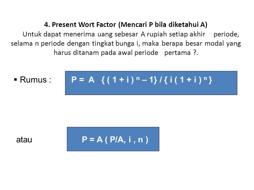Rumus : P = A { ( 1 + i ) n – 1} / { i ( 1 + i ) n }