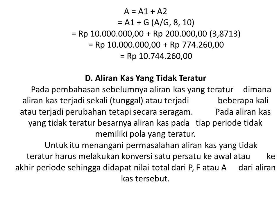 A = A1 + A2. = A1 + G (A/G, 8, 10). = Rp 10. 000. 000,00 + Rp 200