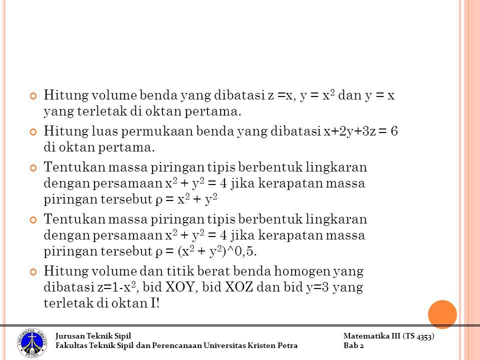 Hitung volume benda yang dibatasi z =x, y = x2 dan y = x yang terletak di oktan pertama.