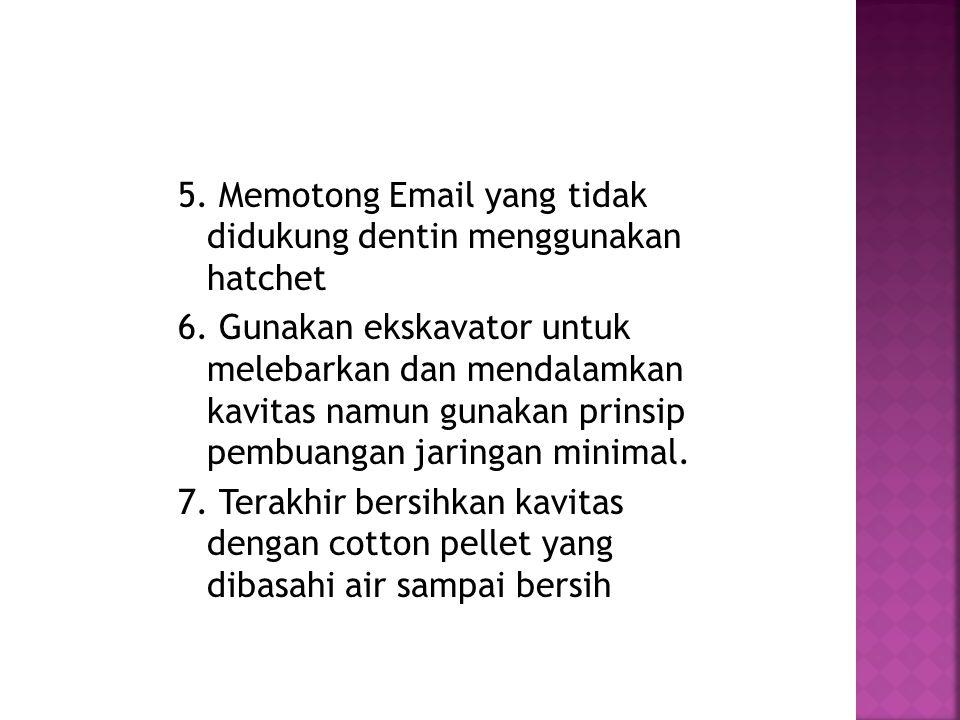 5. Memotong Email yang tidak didukung dentin menggunakan hatchet 6