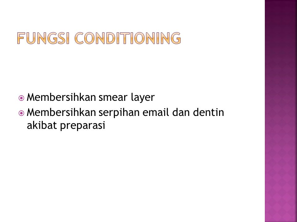 Fungsi conditioning Membersihkan smear layer
