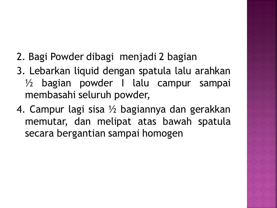 2. Bagi Powder dibagi menjadi 2 bagian