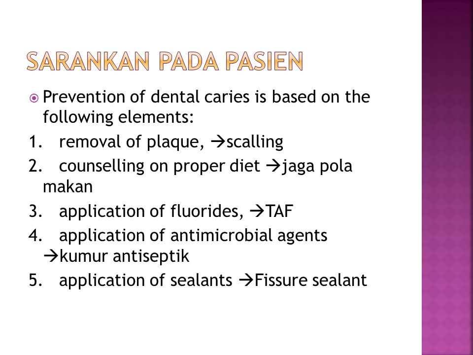 Sarankan pada pasien Prevention of dental caries is based on the following elements: 1. removal of plaque, scalling.