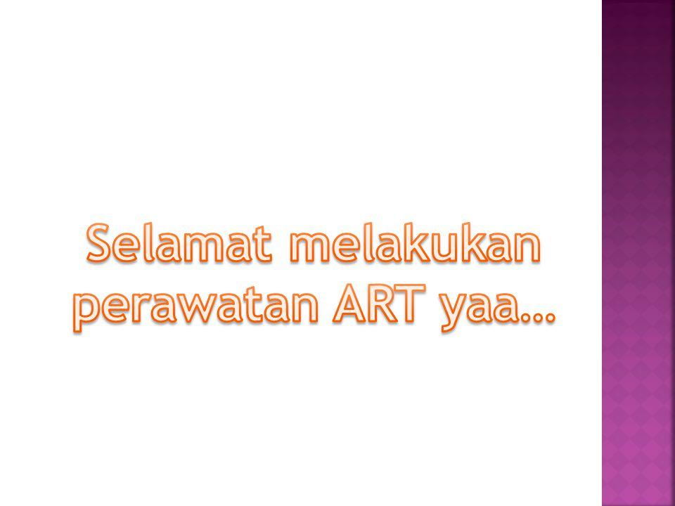 Selamat melakukan perawatan ART yaa…